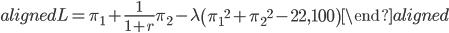 \begin{aligned} L=\pi_1+\displaystyle{\frac{1}{1+r}}\pi_2-\lambda\left({\pi_1}^2+{\pi_2}^2-22,100\right) \end{aligned}