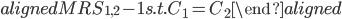 \begin{aligned} MRS_{1,2}-1 s.t. C_1=C_2 \end{aligned}