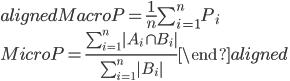 \begin{aligned} MacroP =\frac{1}{n}\sum_{i=1}^n P_i \ MicroP=\frac{\sum_{i=1}^n|A_i\cap B_i|}{\sum_{i=1}^n|B_i|}  \end{aligned}