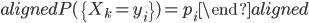 \begin{aligned} P(\{X_k=y_i\})=p_i \end{aligned}