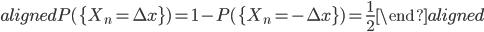 \begin{aligned} P(\{X_n=\Delta x\})=1-P(\{X_n=-\Delta x\})=\displaystyle{\frac{1}{2}} \end{aligned}