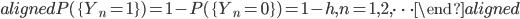 \begin{aligned} P(\{Y_n=1\})=1-P(\{Y_n=0\})=1-h, n=1,2,\cdots \end{aligned}