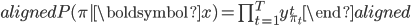 \begin{aligned} P(\pi | \boldsymbol{x})=\prod_{t=1}^ T y_{\pi_t}^ t \end{aligned}
