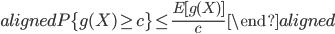 \begin{aligned} P\{g(X)\geq c\} \leq \displaystyle{\frac{E[g(X)]}{c}}\ \end{aligned}
