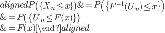 \begin{aligned} P\left(\{X_n\leq x\} \right)&=P\left(\{F^{-1}(U_n)\leq x\} \right)\\ &=P\left(\{U_n\leq F(x)\} \right)\\ &=F(x) \end{aligned}