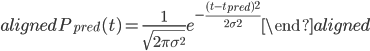 \begin{aligned} P_{pred}(t) = \frac{1}{\sqrt{2\pi\sigma^2}} e^{-\frac{(t-t_{pred})^2}{2\sigma^2}} \end{aligned}
