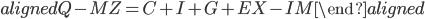 \begin{aligned} Q-MZ=C+I+G+EX-IM \end{aligned}