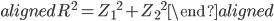 \begin{aligned} R^2={Z_{1}}^2+{Z_{2}}^2 \end{aligned}