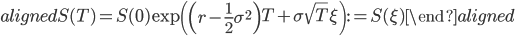 \begin{aligned} S(T)=S(0)\exp\left(\left(r-\displaystyle{\frac{1}{2}\sigma^2} \right)T+\sigma \sqrt{T}\xi\right):=S(\xi) \end{aligned}