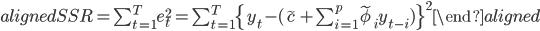 \begin{aligned} SSR=\sum_{t=1}^{T}{e_{t}^2}=\sum_{t=1}^{T}\{y_t-(\tilde{c}+\sum_{i=1}^{p}\tilde{\phi}_{i}y_{t-i})\}^2 \end{aligned}