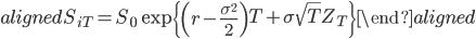 \begin{aligned} S_{iT}=S_0\exp{\left\{\left(r-\frac{\sigma^2}{2}\right)T+\sigma\sqrt{T}Z_{T} \right\}} \end{aligned}