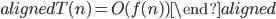 \begin{aligned} T(n) = O(f(n)) \end{aligned}