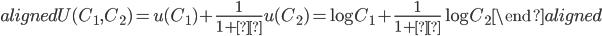 \begin{aligned} U(C_1,C_2 )=u(C_1 )+\displaystyle{\frac{1}{1+ρ}}u(C_2 )=\log{C_1}+\displaystyle{\frac{1}{1+ρ}} \log{C_2} \end{aligned}