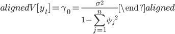 \begin{aligned} V[y_t]=\gamma_0=\displaystyle\frac{\sigma^2}{1-\sum_{j=1}^{n}{\phi_{j}}^2} \end{aligned}