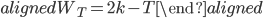 \begin{aligned} W_T=2k-T \end{aligned}