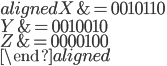 \begin{aligned} X &= 0010110 \\ Y &= 0010010 \\ Z &= 0000100 \\ \end{aligned}