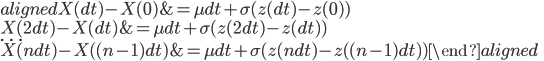 \begin{aligned} X(dt)-X(0)&=\mu dt+\sigma(z(dt)-z(0))\\ X(2dt)-X(dt)&=\mu dt+\sigma(z(2dt)-z(dt))\\ \cdots\\ X(ndt)-X( (n-1)dt)&=\mu dt+\sigma(z(ndt)-z( (n-1)dt)) \end{aligned}