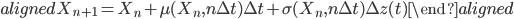 \begin{aligned} X_{n+1}=X_n+\mu(X_n,n\Delta t) \Delta t+\sigma(X_n,n\Delta t) \Delta z(t) \end{aligned}
