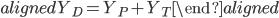 \begin{aligned} Y_D=Y_P+Y_T \end{aligned}
