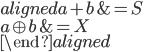 \begin{aligned} a + b &= S \\ a \oplus b &= X \\ \end{aligned}