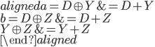 \begin{aligned} a = D \oplus Y &= D + Y \\ b = D \oplus Z &= D + Z \\ Y \oplus Z &= Y + Z \\ \end{aligned}