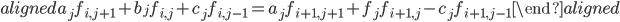 \begin{aligned} a_j f_{i,j+1}+b_jf_{i,j}+c_jf_{i,j-1}=a_j f_{i+1,j+1}+f_jf_{i+1,j}-c_jf_{i+1,j-1} \end{aligned}
