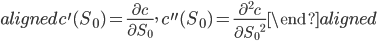 \begin{aligned} c^{\prime}(S_0)=\displaystyle{\frac{\partial c}{\partial S_0}},\ c^{\prime\prime}(S_0)=\displaystyle{\frac{\partial^2 c}{{\partial S_0}^2}} \end{aligned}