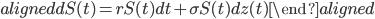 \begin{aligned} dS(t)=rS(t)dt + \sigma S(t)dz(t) \end{aligned}