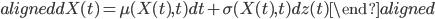\begin{aligned} dX(t)=\mu(X(t),t) dt+\sigma(X(t),t) dz(t) \end{aligned}
