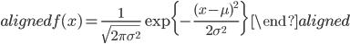 \begin{aligned} f(x)=\displaystyle{ \frac{1}{\sqrt{2\pi\sigma^{2}}}\exp\{-\frac{(x-\mu)^{2}}{2\sigma^2}\} }\ \end{aligned}