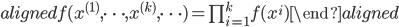\begin{aligned} f(x^{(1)},\cdots,x^{(k)},\cdots)=\prod_{i=1}^{k}f(x^{i}) \end{aligned}