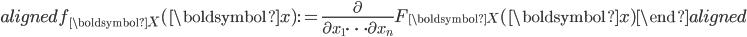 \begin{aligned} f_{\boldsymbol{X}}(\boldsymbol{x}) :=\displaystyle{\frac{\partial}{\partial x_{1}\cdots\partial x_{n}}}F_{\boldsymbol{X}}(\boldsymbol{x}) \end{aligned}