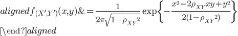 \begin{aligned} f_{{(X^{\prime}, Y^{\prime})}}(x,y)&=\displaystyle{\frac{1}{2\pi\sqrt{1-{\rho_{XY}}^2}}\exp\{-\frac{x^2-2\rho_{XY}xy+y^2}{2(1-{\rho_{XY}}^2)}\}}\\ \end{aligned}