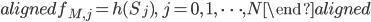 \begin{aligned} f_{M,j}=h(S_j),\ j=0,\ 1,\ \cdots,N \end{aligned}
