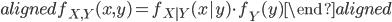 \begin{aligned} f_{X,Y}(x,y) = f_{X|Y}(x|y)\cdot f_{Y}(y) \end{aligned}