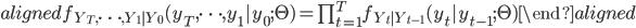 \begin{aligned} f_{Y_T,\cdots,Y_1|Y_0}(y_T,\cdots,y_1|y_0;\Theta) =  \prod_{t=1}^{T}f_{Y_t|Y_{t-1}}(y_t|y_{t-1};\Theta) \end{aligned}