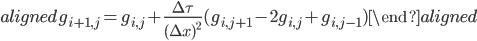 \begin{aligned} g_{i+1,j}=g_{i,j}+\displaystyle{\frac{\Delta\tau}{(\Delta x)^2}}(g_{i,j+1}-2g_{i,j}+g_{i,j-1}) \end{aligned}