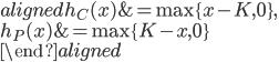 \begin{aligned} h_{C}(x)&=\max\{x-K, 0\},\\ h_{P}(x)&=\max\{K-x, 0\}\\ \end{aligned}