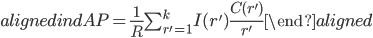 \begin{aligned} indAP=\frac{1}{R}\sum_{r'=1}^k I(r')\frac{C(r')}{r'} \end{aligned}