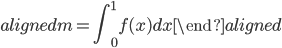 \begin{aligned} m=\displaystyle{\int_{0}^{1}f(x)dx} \end{aligned}