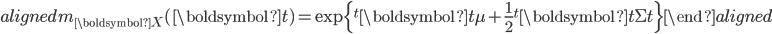 \begin{aligned} m_{\boldsymbol{X}}(\boldsymbol{t})=\displaystyle{\exp\{{^{t}\boldsymbol{t\mu}+\frac{1}{2}{^t}\boldsymbol{t\Sigma t}}\}} \end{aligned}