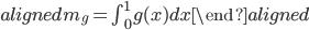 \begin{aligned} m_g=\int_0^1 g(x)dx \end{aligned}
