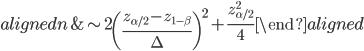 \begin{aligned} n &\sim 2\left(\frac{z_{\alpha/2} - z_{1-\beta}}{\Delta}\right)^2 + \frac{z_{\alpha/2}^2}{4} \end{aligned}