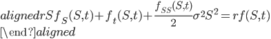 \begin{aligned} rS f_{S}(S,t)+f_{t}(S,t)+\displaystyle{\frac{f_{SS}(S,t)}{2}}\sigma^2 S^2=rf(S,t)\\ \end{aligned}