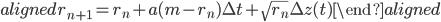 \begin{aligned} r_{n+1}=r_n+a(m-r_n)\Delta t+\sqrt{r_n}\Delta z(t) \end{aligned}