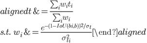 \begin{aligned} t   &= \frac{\sum_i w_i t_i}{\sum_i w_i} \\  \\ s.t. \ \ \  w_i &= \frac{e^{-(1-IoU(b_i, b))^2/\sigma_t}}{\sigma_{t_i}^2} \end{aligned}