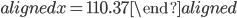 \begin{aligned} x =110.37\end{aligned}