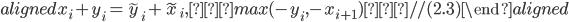 \begin{aligned} x _ i + y _ i = \tilde{y} _ i + \tilde{x} _ i, max(-y _ i,-x _ {i+1}) // (2.3) \end{aligned}