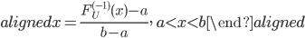 \begin{aligned} x=\displaystyle{\frac{F_{U}^{(-1)}(x)-a}{b-a}},\ a\lt x\lt b \end{aligned}