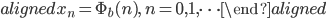 \begin{aligned} x_n=\Phi_{b}(n),\ n=0,1,\cdots \end{aligned}